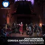 ROSA ARMORIAL convida ANTÔNIO MADUREIRA!