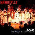 NA-NUTFLIX: Bayaka – O Documentário