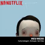 NA-NUTFLIX: Meu Medo