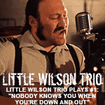 Little Wilson Trio plays #1: Nobody Knows You When You're Down and Out (Jimmy Cox Cover)