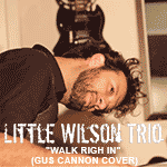Little Wilson Trio plays #2: Walk righ in ( Gus Cannon Cover)