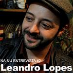NA-NU Entrevista #2: Leandro Lopes da Gaita!