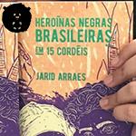 Heroínas Negras Brasileiras em 15 Cordéis tem lançamento em Curitiba!