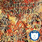 Álbum O Espetáculo Pompeia da banda Pompeu e os Magnatas!