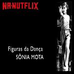 Assista o documentário Figuras da Dança com Sônia Mota!